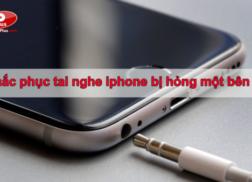 Cách khắc phục tai nghe iphone bị hỏng một bên